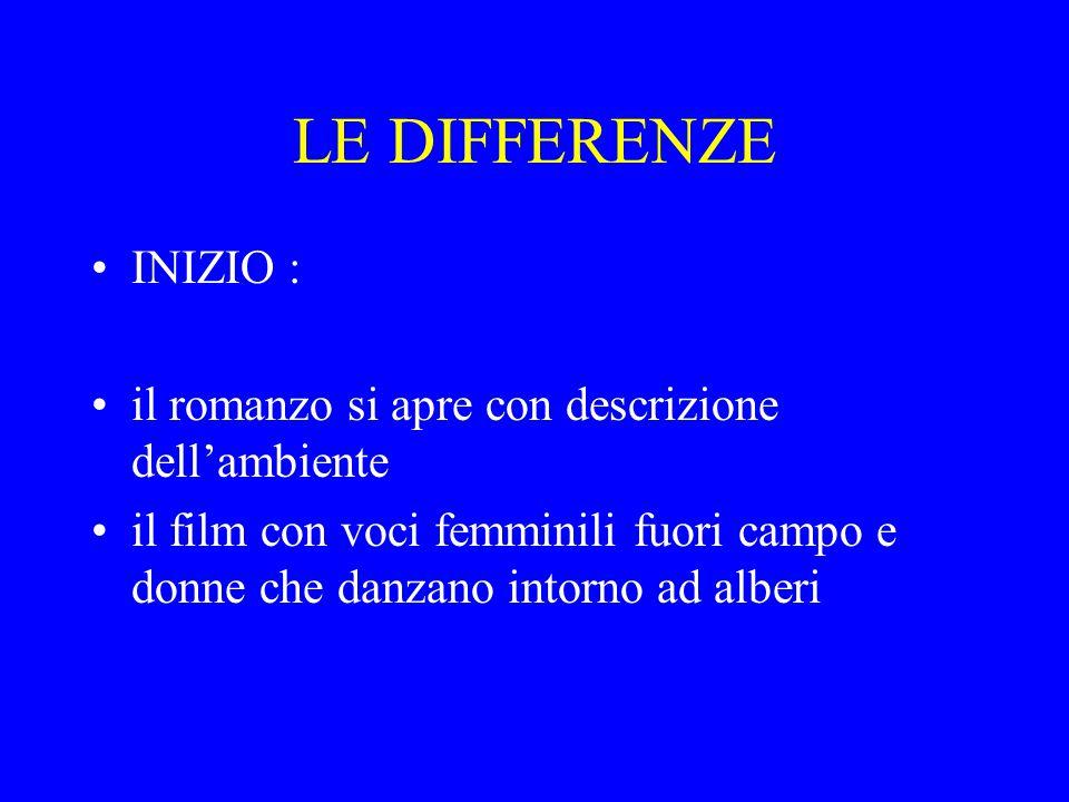 LE DIFFERENZE INIZIO : il romanzo si apre con descrizione dell'ambiente il film con voci femminili fuori campo e donne che danzano intorno ad alberi