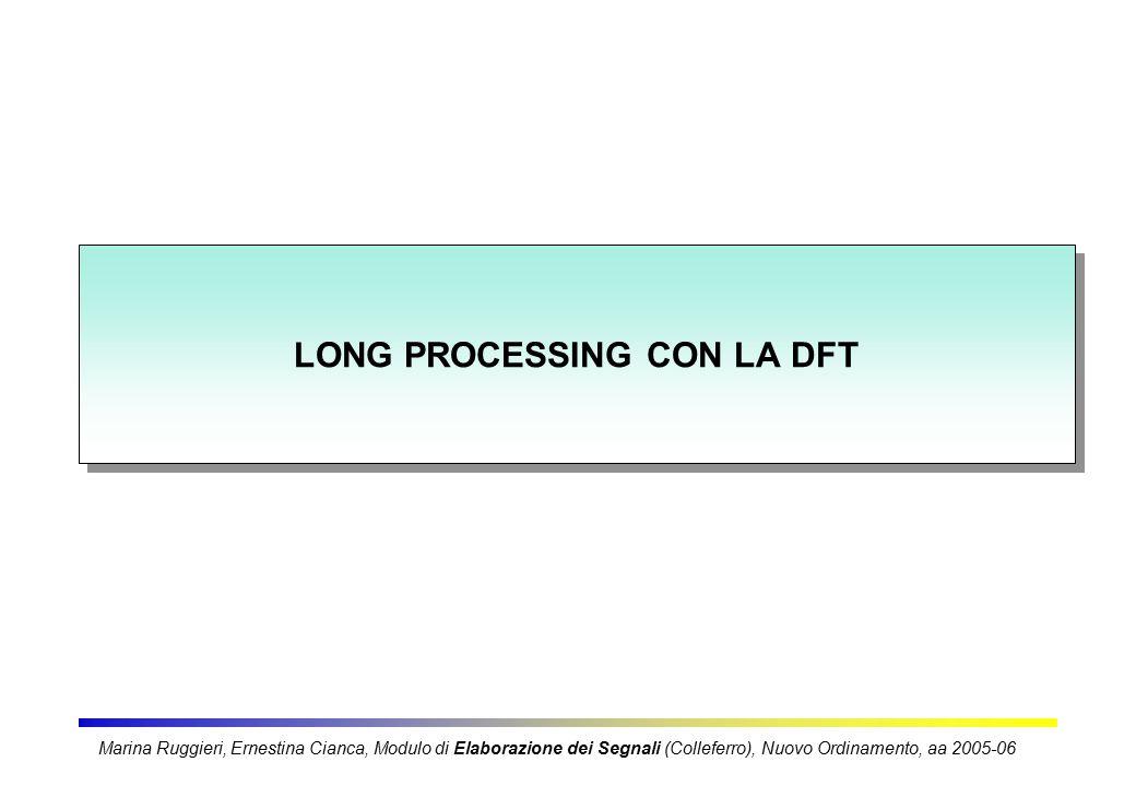 LONG PROCESSING CON LA DFT Marina Ruggieri, Ernestina Cianca, Modulo di Elaborazione dei Segnali (Colleferro), Nuovo Ordinamento, aa 2005-06