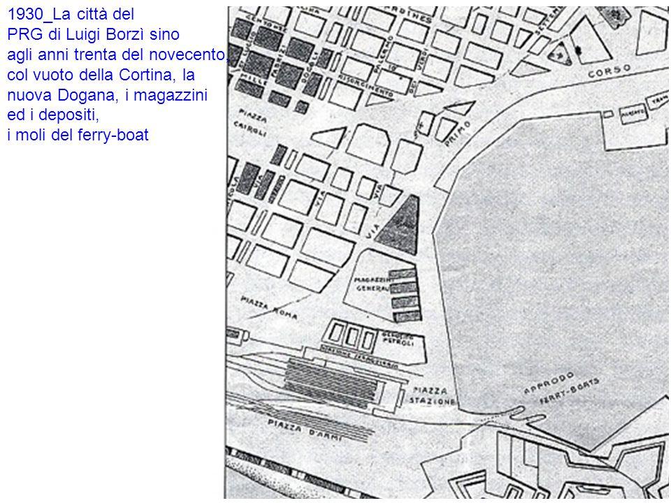 1930_La città del PRG di Luigi Borzì sino agli anni trenta del novecento, col vuoto della Cortina, la nuova Dogana, i magazzini ed i depositi, i moli del ferry-boat
