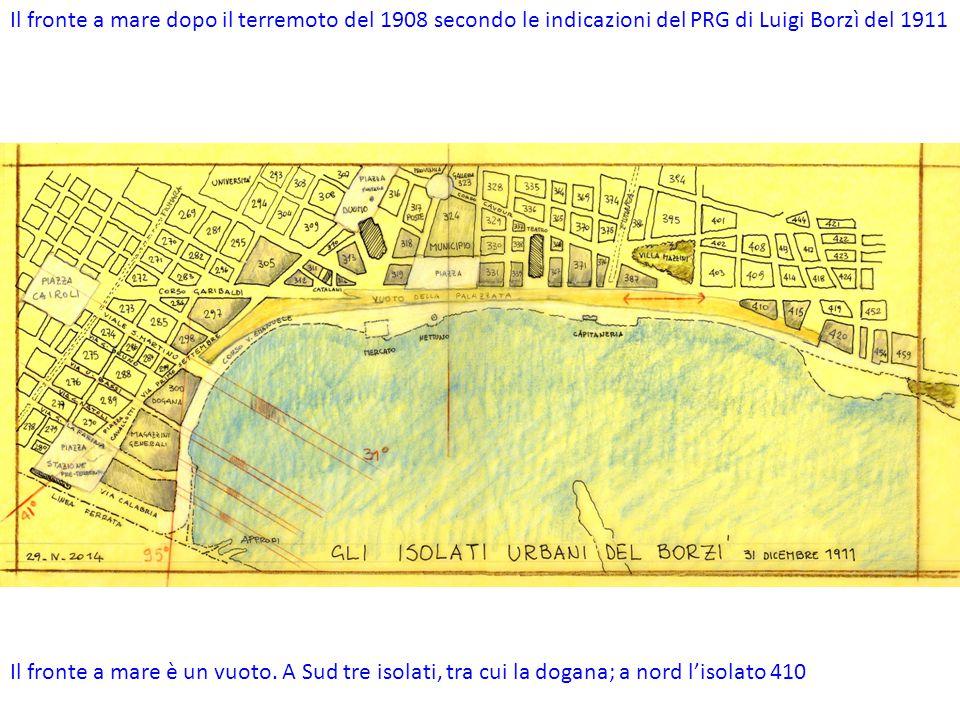 Il fronte a mare dopo il terremoto del 1908 secondo le indicazioni del PRG di Luigi Borzì del 1911 Il fronte a mare è un vuoto.