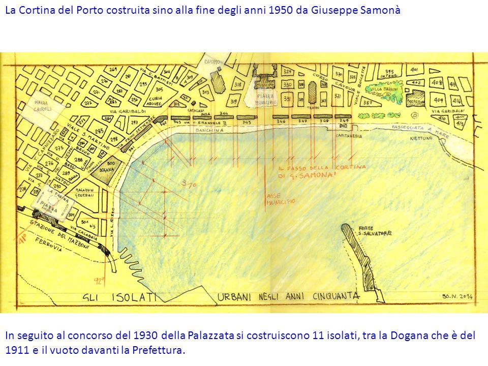 La Cortina del Porto costruita sino alla fine degli anni 1950 da Giuseppe Samonà In seguito al concorso del 1930 della Palazzata si costruiscono 11 isolati, tra la Dogana che è del 1911 e il vuoto davanti la Prefettura.
