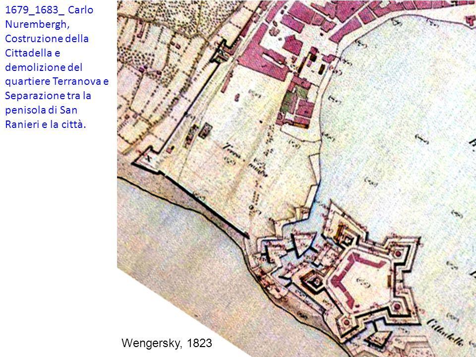 1679_1683_ Carlo Nurembergh, Costruzione della Cittadella e demolizione del quartiere Terranova e Separazione tra la penisola di San Ranieri e la città.
