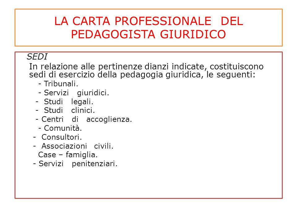 LA CARTA PROFESSIONALE DEL PEDAGOGISTA GIURIDICO SEDI In relazione alle pertinenze dianzi indicate, costituiscono sedi di esercizio della pedagogia gi