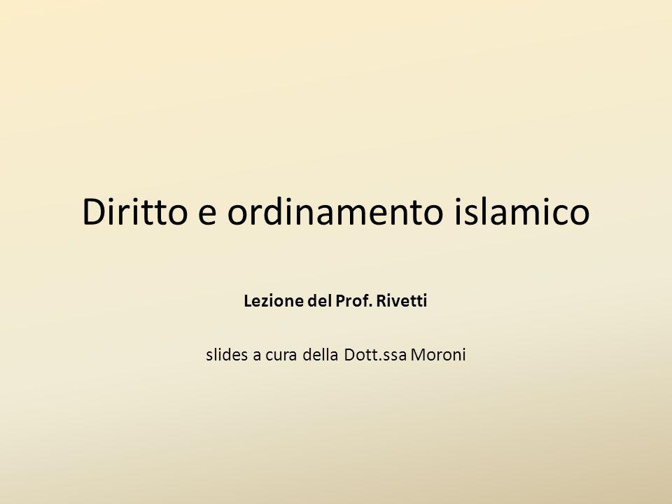 Diritto e ordinamento islamico Lezione del Prof. Rivetti slides a cura della Dott.ssa Moroni