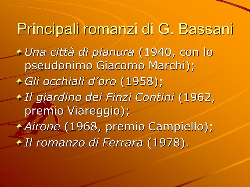 Principali romanzi di G. Bassani Una città di pianura (1940, con lo pseudonimo Giacomo Marchi); Gli occhiali d'oro (1958); Il giardino dei Finzi Conti
