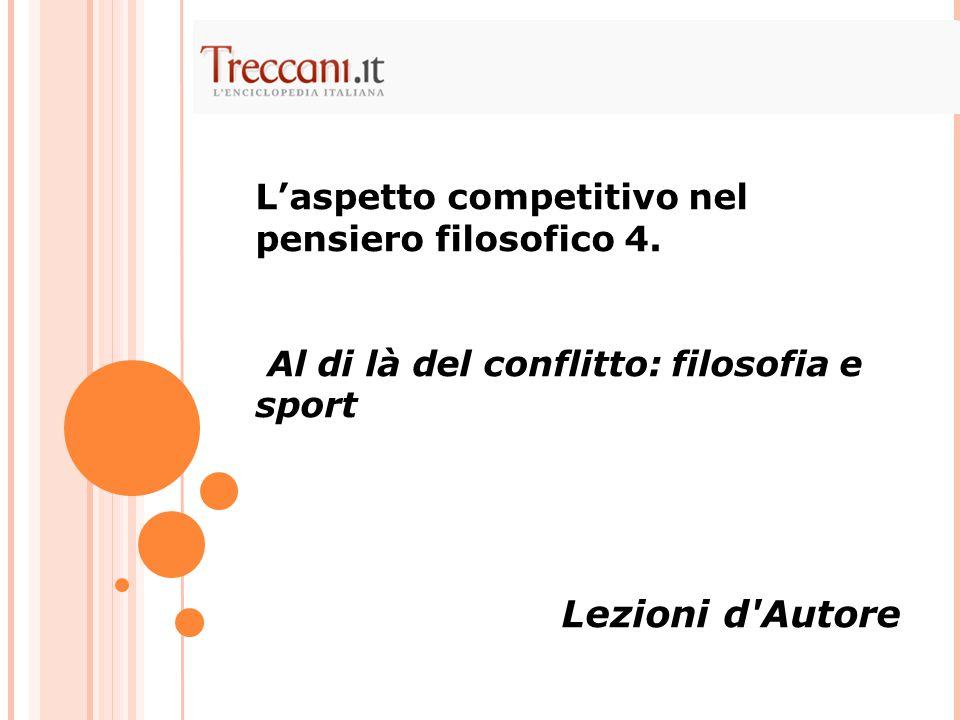 L'aspetto competitivo nel pensiero filosofico 4. Al di là del conflitto: filosofia e sport Lezioni d'Autore