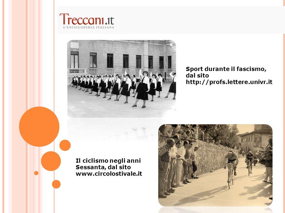 Sport durante il fascismo, dal sito http://profs.lettere.univr.it Il ciclismo negli anni Sessanta, dal sito www.circolostivale.it