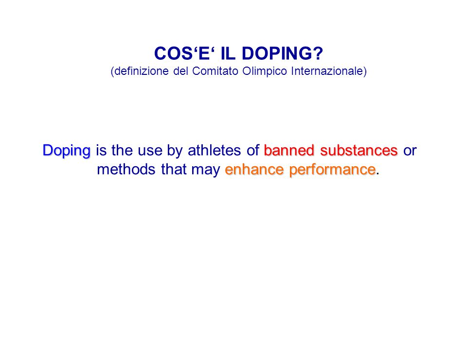 Dopingbanned substances enhance performance Doping is the use by athletes of banned substances or methods that may enhance performance. COS'E' IL DOPI