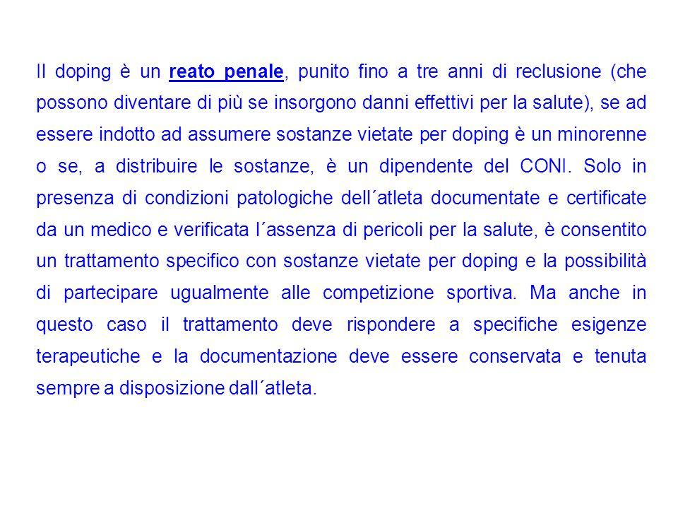 Il doping è un reato penale, punito fino a tre anni di reclusione (che possono diventare di più se insorgono danni effettivi per la salute), se ad ess