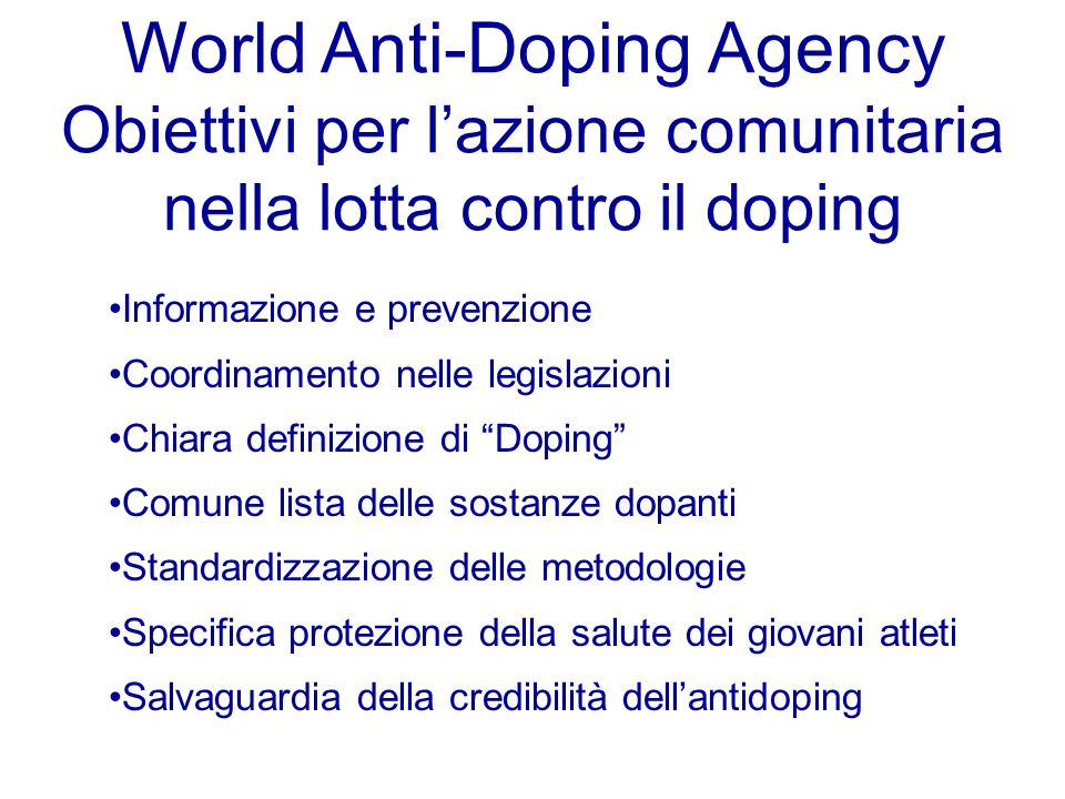 World Anti-Doping Agency Obiettivi per l'azione comunitaria nella lotta contro il doping Informazione e prevenzione Coordinamento nelle legislazioni C