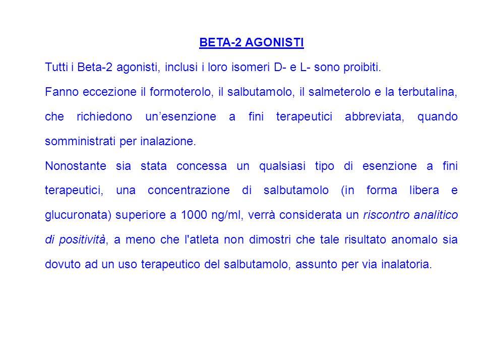 BETA-2 AGONISTI Tutti i Beta-2 agonisti, inclusi i loro isomeri D- e L- sono proibiti. Fanno eccezione il formoterolo, il salbutamolo, il salmeterolo