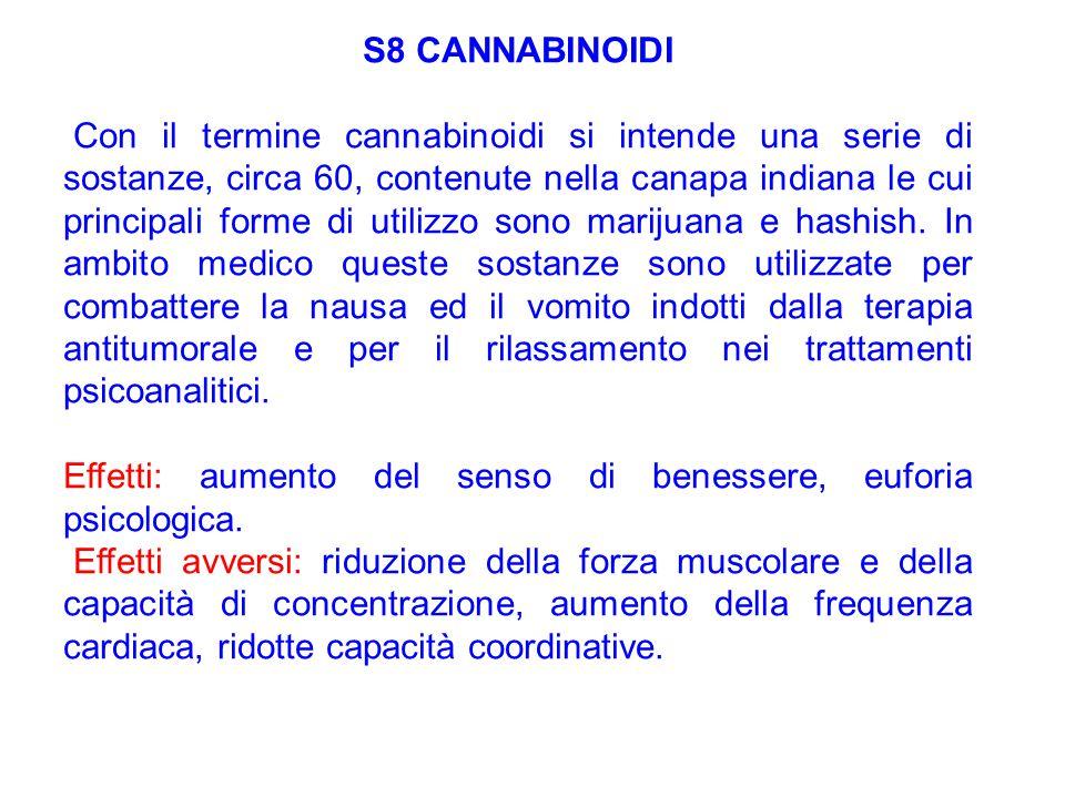 S8 CANNABINOIDI Con il termine cannabinoidi si intende una serie di sostanze, circa 60, contenute nella canapa indiana le cui principali forme di util
