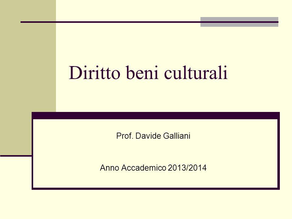 Diritto beni culturali Prof. Davide Galliani Anno Accademico 2013/2014