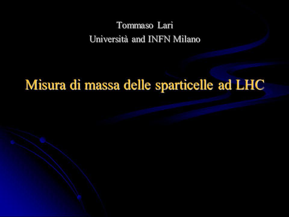 Misura di massa delle sparticelle ad LHC Tommaso Lari Università and INFN Milano