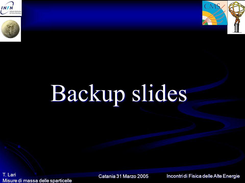Catania 31 Marzo 2005 T. Lari Misure di massa delle sparticelle Incontri di Fisica delle Alte Energie Backup slides