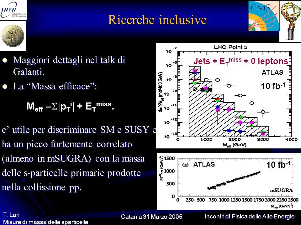 Catania 31 Marzo 2005 T. Lari Misure di massa delle sparticelle Incontri di Fisica delle Alte Energie Ricerche inclusive Maggiori dettagli nel talk di