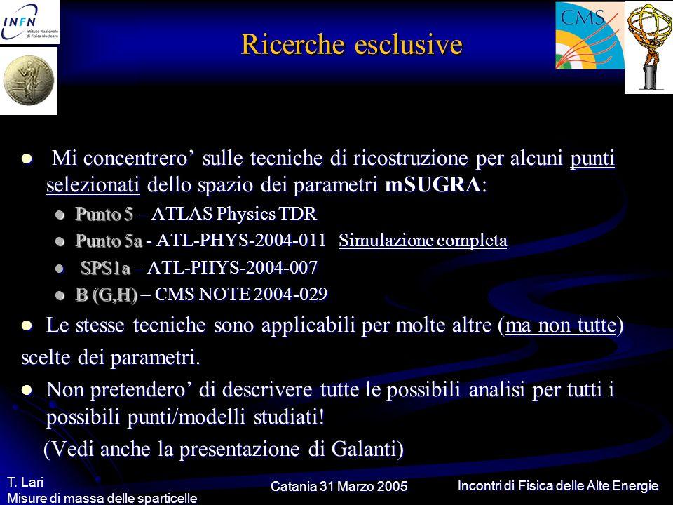 Catania 31 Marzo 2005 T. Lari Misure di massa delle sparticelle Incontri di Fisica delle Alte Energie Ricerche esclusive Mi concentrero' sulle tecnich