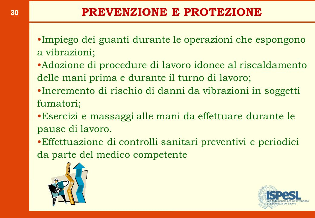 30 Impiego dei guanti durante le operazioni che espongono a vibrazioni; Adozione di procedure di lavoro idonee al riscaldamento delle mani prima e dur