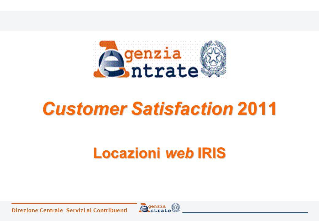 Direzione Centrale Servizi ai Contribuenti Customer Satisfaction 2011 Locazioni web IRIS