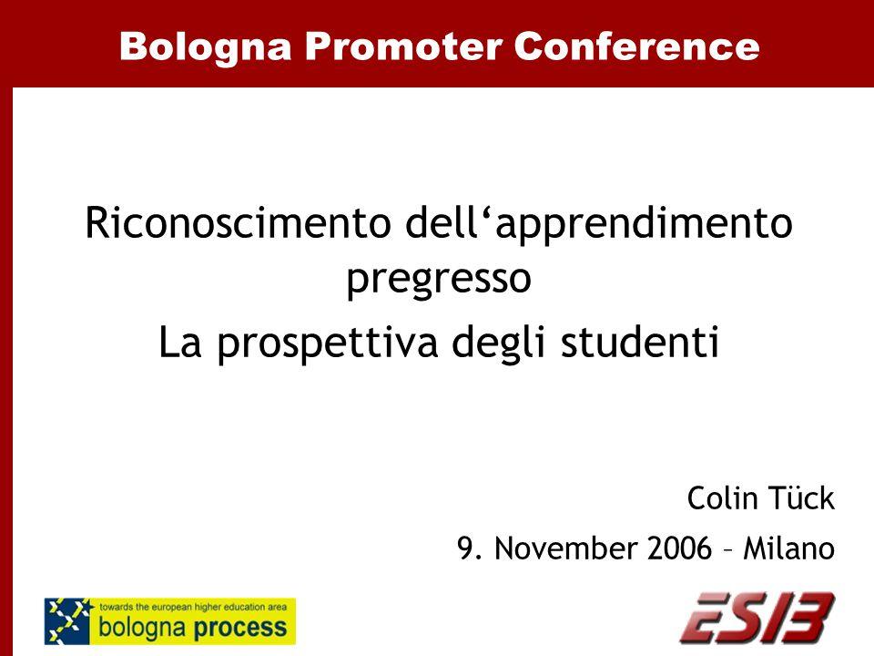 Bologna Promoter Conference Riconoscimento dell'apprendimento pregresso La prospettiva degli studenti Colin Tück 9. November 2006 – Milano