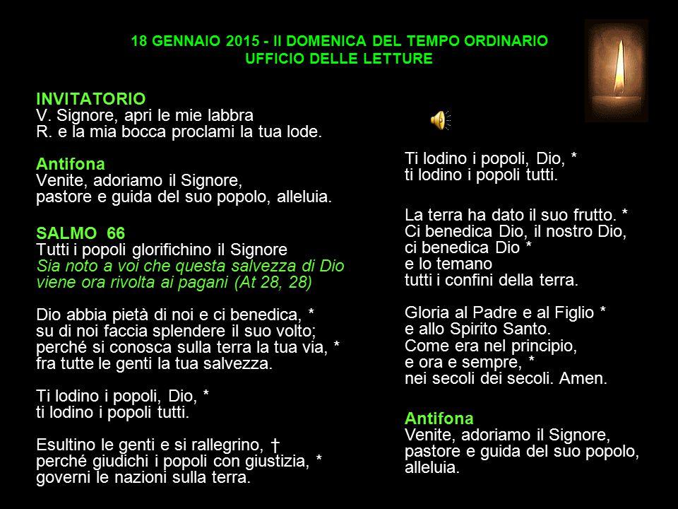 18 GENNAIO 2015 - II DOMENICA DEL TEMPO ORDINARIO UFFICIO DELLE LETTURE INVITATORIO V.