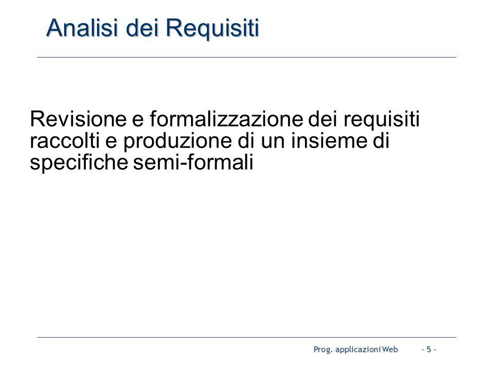 Prog. applicazioni Web- 5 - Analisi dei Requisiti Revisione e formalizzazione dei requisiti raccolti e produzione di un insieme di specifiche semi-for
