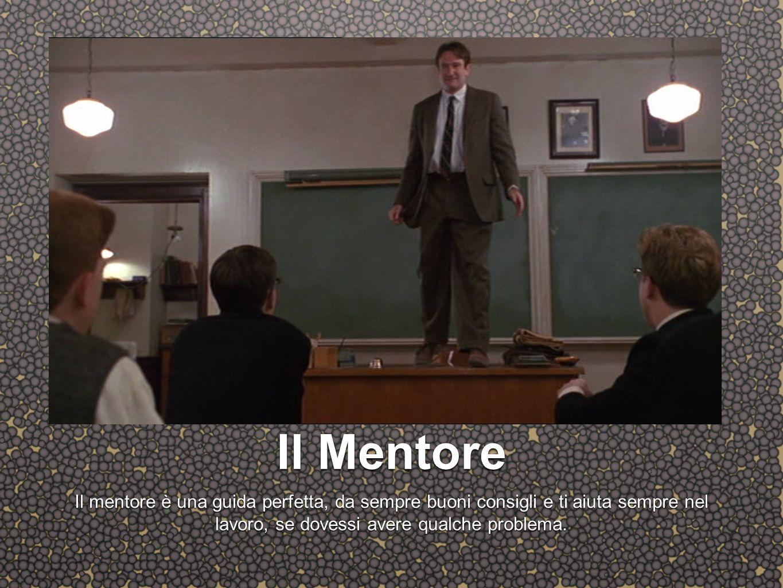 Il Mentore Il mentore è una guida perfetta, da sempre buoni consigli e ti aiuta sempre nel lavoro, se dovessi avere qualche problema.