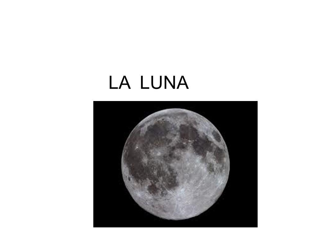 La LUNA: è l unico satellite naturale della Terra.