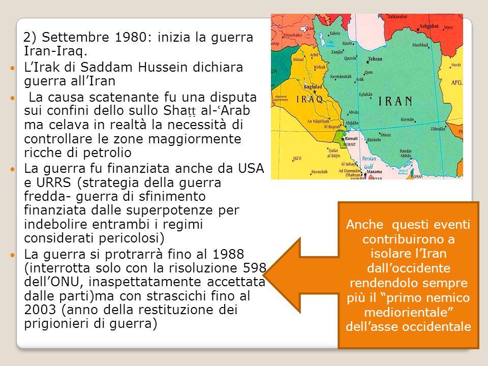 2) Settembre 1980: inizia la guerra Iran-Iraq. L'Irak di Saddam Hussein dichiara guerra all'Iran La causa scatenante fu una disputa sui confini dello