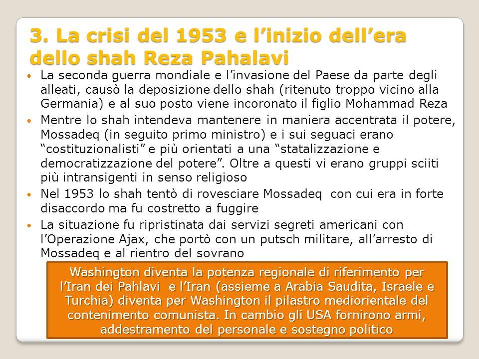 3. La crisi del 1953 e l'inizio dell'era dello shah Reza Pahalavi La seconda guerra mondiale e l'invasione del Paese da parte degli alleati, causò la