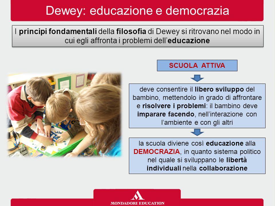 Dewey: educazione e democrazia I principi fondamentali della filosofia di Dewey si ritrovano nel modo in cui egli affronta i problemi dell'educazione