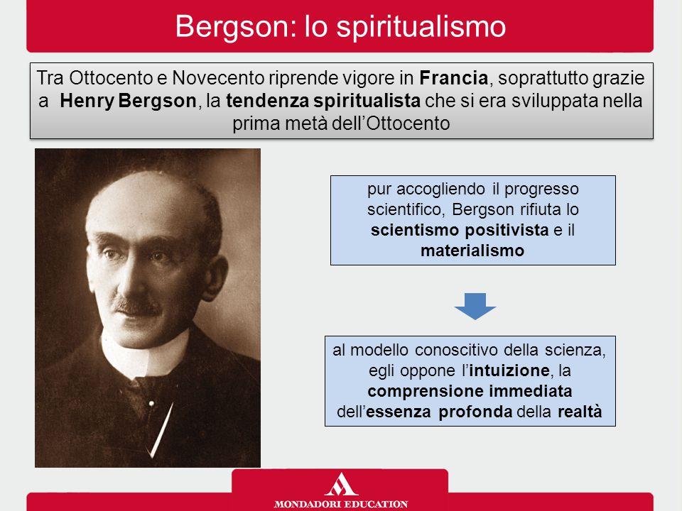 Bergson: lo spiritualismo Tra Ottocento e Novecento riprende vigore in Francia, soprattutto grazie a Henry Bergson, la tendenza spiritualista che si e