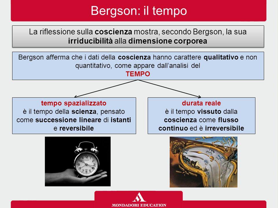 Bergson: il tempo La riflessione sulla coscienza mostra, secondo Bergson, la sua irriducibilità alla dimensione corporea Bergson afferma che i dati de