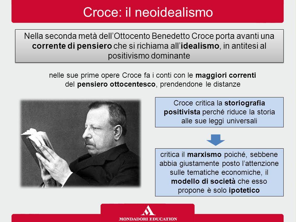 Croce: il neoidealismo Nella seconda metà dell'Ottocento Benedetto Croce porta avanti una corrente di pensiero che si richiama all'idealismo, in antit