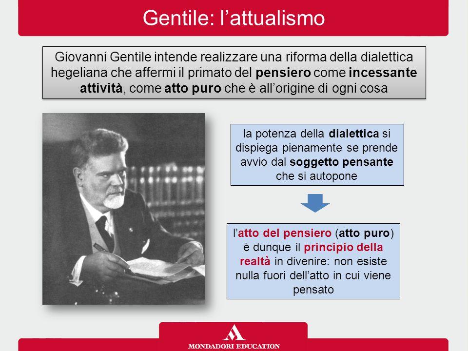 Gentile: l'attualismo Giovanni Gentile intende realizzare una riforma della dialettica hegeliana che affermi il primato del pensiero come incessante a