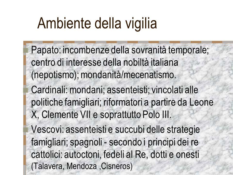 Ambiente della vigilia Papato: incombenze della sovranità temporale; centro di interesse della nobiltà italiana (nepotismo); mondanità/mecenatismo.