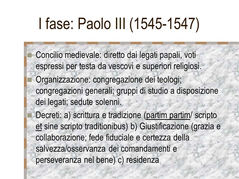 I fase: Paolo III (1545-1547) Concilio medievale: diretto dai legati papali, voti espressi per testa da vescovi e superiori religiosi.
