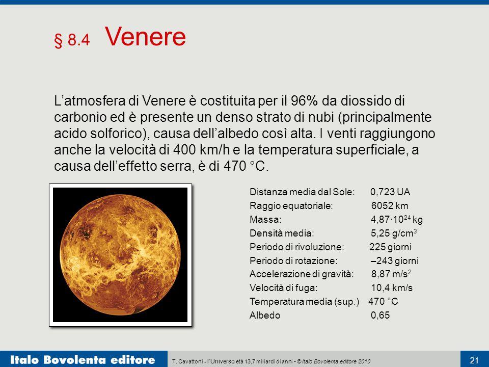 T. Cavattoni - l'Universo età 13,7 miliardi di anni - © Italo Bovolenta editore 2010 21 § 8.4 Venere Distanza media dal Sole: 0,723 UA Raggio equatori