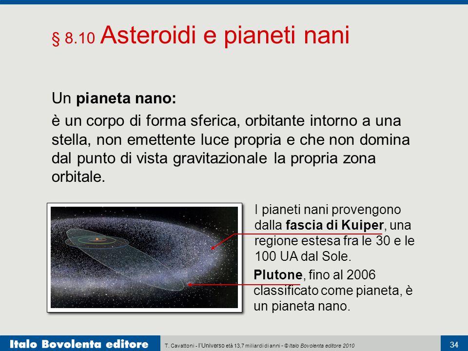 T. Cavattoni - l'Universo età 13,7 miliardi di anni - © Italo Bovolenta editore 2010 34 § 8.10 Asteroidi e pianeti nani Un pianeta nano: è un corpo di