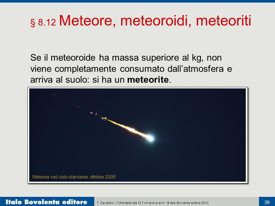 T. Cavattoni - l'Universo età 13,7 miliardi di anni - © Italo Bovolenta editore 2010 39 § 8.12 Meteore, meteoroidi, meteoriti Se il meteoroide ha mass