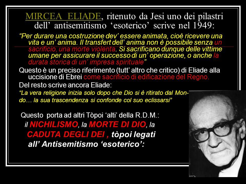 """MIRCEA ELIADEMIRCEA ELIADE, ritenuto da Jesi uno dei pilastri dell' antisemitismo 'esoterico' scrive nel 1949: """"Per durare una costruzione dev' essere"""