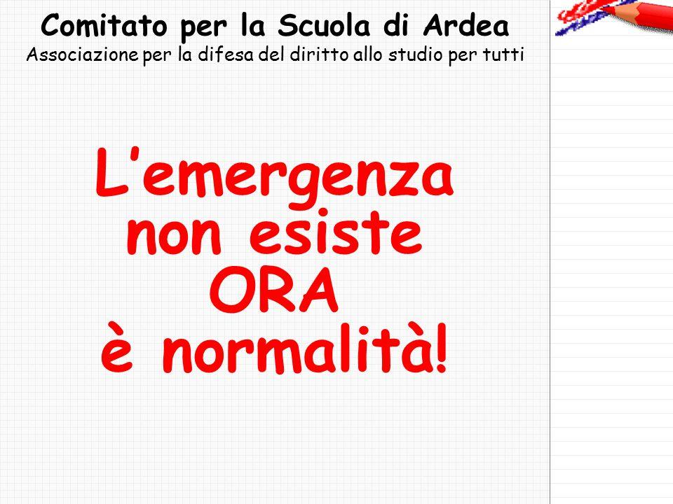 Comitato per la Scuola di Ardea Associazione per la difesa del diritto allo studio per tutti L'emergenza non esiste ORA è normalità!