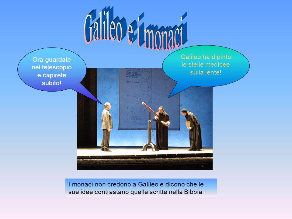 Ora guardate nel telescopio e capirete subito! I monaci non credono a Galileo e dicono che le sue idee contrastano quelle scritte nella Bibbia Galileo