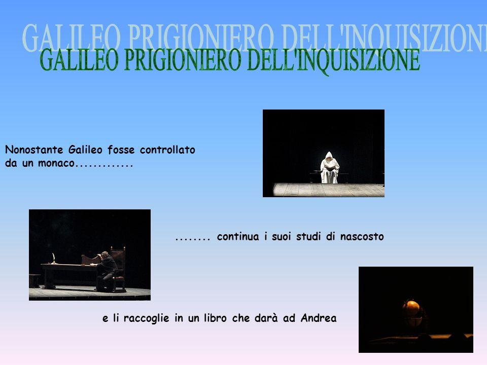 Nonostante Galileo fosse controllato da un monaco..................... continua i suoi studi di nascosto e li raccoglie in un libro che darà ad Andrea