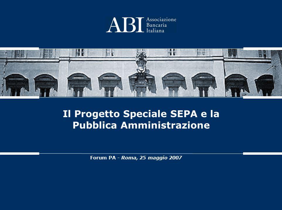 Il Progetto Speciale SEPA e la Pubblica Amministrazione Forum PA - Roma, 25 maggio 2007