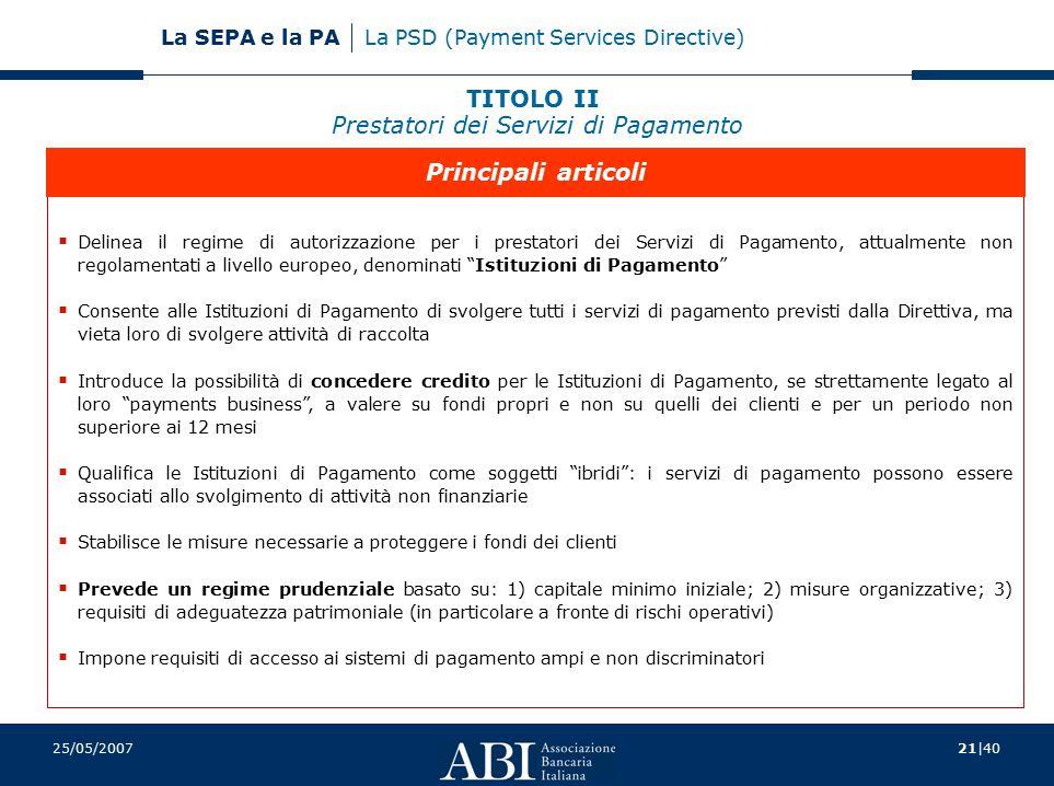 21|40 La SEPA e la PA 25/05/2007  Delinea il regime di autorizzazione per i prestatori dei Servizi di Pagamento, attualmente non regolamentati a live