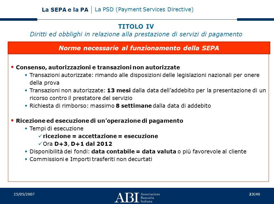 23|40 La SEPA e la PA 25/05/2007  Consenso, autorizzazioni e transazioni non autorizzate  Transazioni autorizzate: rimando alle disposizioni delle l