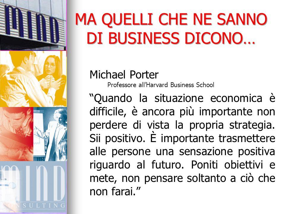 """MA QUELLI CHE NE SANNO DI BUSINESS DICONO… Michael Porter Professore all'Harvard Business School """"Quando la situazione economica è difficile, è ancora"""