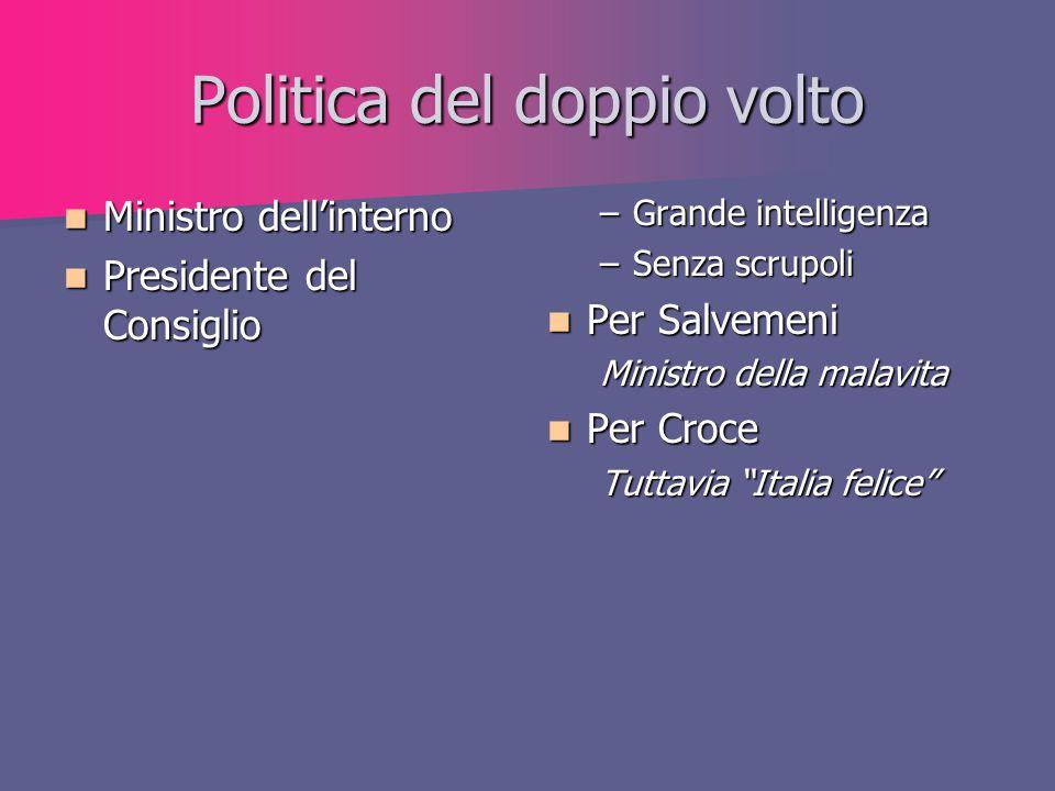 Politica del doppio volto Ministro dell'interno Ministro dell'interno Presidente del Consiglio Presidente del Consiglio –Grande intelligenza –Senza sc