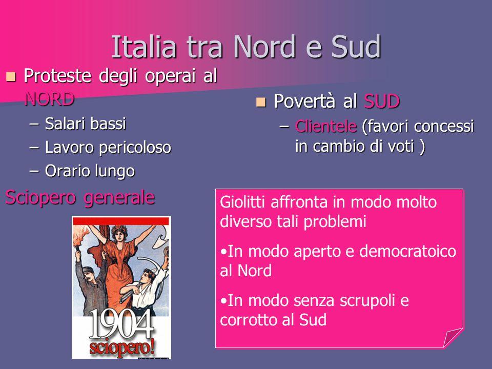 Italia tra Nord e Sud Proteste degli operai al NORD Proteste degli operai al NORD –Salari bassi –Lavoro pericoloso –Orario lungo Sciopero generale Pov